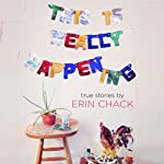 This Is Really Happening | Erin Chack