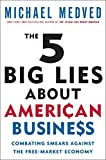 img - for The 5 Big Lies About American Business: Combating Smears Against the Free-Market Economy book / textbook / text book