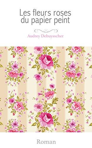 Les Fleurs Roses Du Papier Peint French Edition Kindle Edition