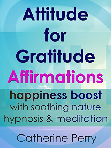 Attitude for Gratitude Affirmations: Happiness Boost with Soothing Nature Hypnosis amp Meditation