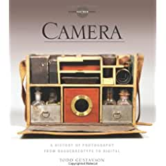 Image: Camera: A History of Photography from Daguerreotype to Digital, by Todd Gustavson (Author), George Eastman House (Author). Publisher: Sterling Signature; Reprint edition (September 4, 2012)