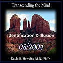 Transcending the Mind Series: Identification & Illusion Speech by David R. Hawkins Narrated by David R. Hawkins