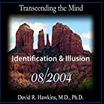 Transcending the Mind Series: Identification & Illusion | David R. Hawkins