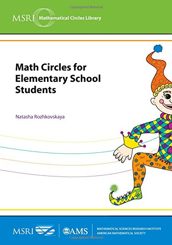 Math Circles for Elementary School Students: Berkeley 2009 and Manhattan 2011 (MSRI Mathematical Circles Library)