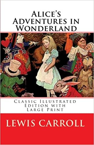 Alices Adventures In Wonderland Classic Illustrated Edition With Large Print Lewis Carroll 9780971092921 Amazon Books