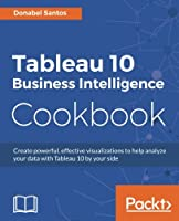 Tableau 10 Business Intelligence Cookbook Front Cover