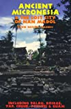 Ancient Micronesia & the Lost City of Nan Madol: Including Palau, Yap, Kosrae, Chuuk & the Marianas (Lost Cities of the Pacific)