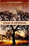 Logic Is Optional, Joyce Murphy, 1414103212