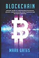 Blockchain: Ultimate guide to understanding blockchain, bitcoin, cryptocurrencies, smart contracts and the future of money Front Cover