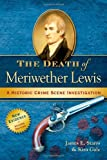 The Death of Meriwether Lewis, James E. Starrs and Kira Gale, 0985017848