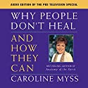 Why People Don't Heal and How They Can Speech by Caroline Myss Narrated by Caroline Myss
