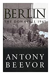 Berlin : the downfall, 1945 / Antony Beevor