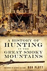 A History of Hunting in the Great Smoky Mountains Paperback