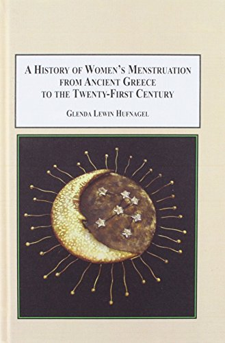 A History of Women's Menstruation from Ancient Greece to the Twenty-First Century: Psychological, Social, Medical, Relig
