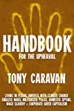 Handbook For The Upheaval: Living in Feudal America with Climate Change, Endless Wars, Militarized Police, Domestic Spying, Wage Slavery & Corporate Greed Capitalism