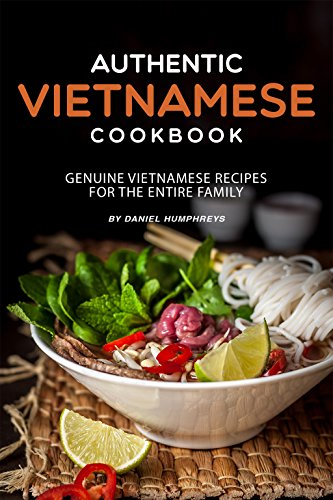 Authentic Vietnamese Cookbook: Genuine Vietnamese Recipes for the Entire Family by Daniel Humphreys