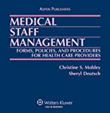 Medical Staff Management Forms, Policies, and Procedures for Health Care Providers, Christine S. Mobley, Sheryl Deutsch, 0834205394