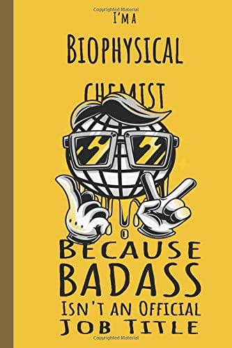 I'm a Biophysical Chemist Badass: Lined Journal, 100 Pages, 6 x 9, Blank Journal To Write In, Gift for Co-Workers, Colleagues, Boss, Friends or Family Gift