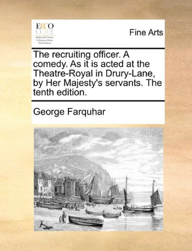 The recruiting officer. A comedy. As it is acted at the Theatre-Royal in Drury-Lane, by Her Majesty's servants. The tent