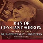 Man of Constant Sorrow: My Life and Times | Ralph Stanley,Eddie Dean