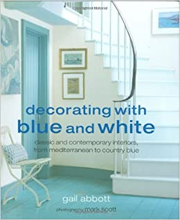 Decorating with Blue and White: Classic and Contemporary Interiors ...