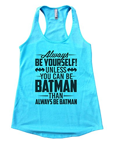 """Batman+tank+top Products : Womens Flowy Tank Top """"Always Be Yourself Unless You Can Be Batman Than Be Batman"""""""