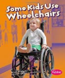 Some Kids Use Wheelchairs: Revised Edition (Understanding Differences)