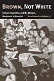 img - for Brown, Not White: School Integration and the Chicano Movement in Houston book / textbook / text book