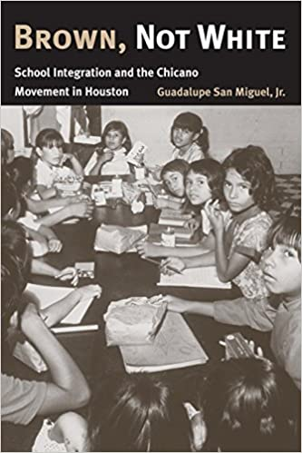 Brown, Not White: School Integration and the Chicano Movement in ...
