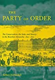 img - for The Party of Order: The Conservatives, the State, and Slavery in the Brazilian Monarchy, 1831-1871 book / textbook / text book