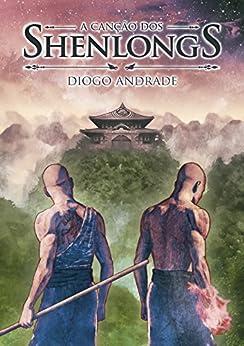 A Canção dos Shenlongs por [Andrade, Diogo]