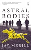 Astral Bodies, Jay Merill, 1844713180