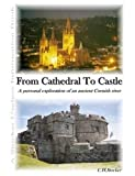 From Cathedral to Castle - a Personal Exploration of an Ancient Cornish River, Clive Stocker, 0955977606