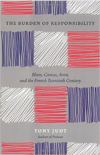The Burden of Responsibility: Blum Aron Camus and the French Twentieth Century