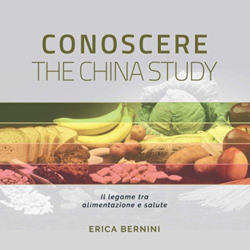 Conoscere The China Study: Il legame tra alimentazione e salute