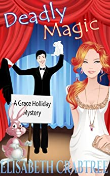 Deadly Magic (Grace Holliday Cozy Mystery Book 1) by [Crabtree, Elisabeth]