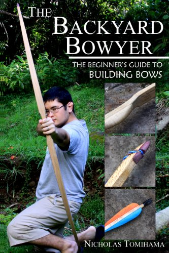 The Backyard Bowyer: The Beginner's Guide to Building Bows by [Tomihama, Nicholas]
