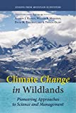 Climate Change in Wildlands: Pioneering Approaches to Science and Management
