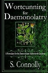 Wortcunning for Daemonolatry: A Formulary for the Daemonolater Alchemist and Gardener Paperback