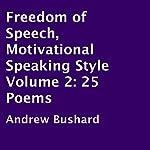 Freedom of Speech, Motivational Speaking Style: Volume 2, 25 Poems | Andrew Bushard