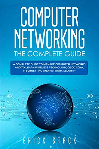 Computer Networking The Complete Guide: A Complete Guide to Manage Computer Networks and to Learn Wireless Technology, Cisco CCNA, IP Subnetting and Network Security
