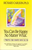 You Can Be Happy No Matter What, Richard Carlson, 093143291X
