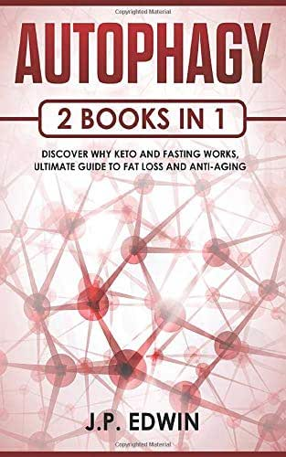 Autophagy: 2 Books in 1 - Discover Why Keto and Fasting Works, Ultimate Guide to Fat Loss and Anti-Aging