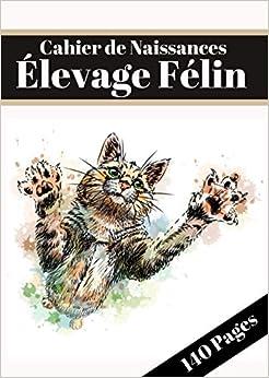 CAHIER DE NAISSANCES ÉLEVAGE FÉLIN: Carnet pour Éleveurs Professionnels ou Particuliers, 8 chatons par portée/Journal de bord pour chats/ 141Pages (21X29.7cm) A4
