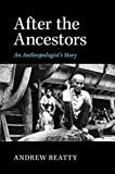 After the Ancestors : An Anthropologist's Story, Beatty, Andrew, 1107477409
