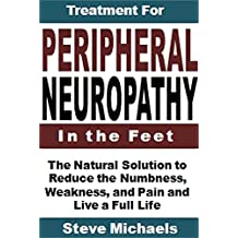 Treatment for Peripheral Neuropathy in the Feet: The Natural Solution to Reduce the Numbness, Weakness, and Pain and Live a Full Life