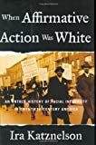 img - for When Affirmative Action Was White: An Untold History Of Racial Inequality In Twe book / textbook / text book