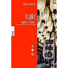 Le Kojiki - Mythes choisis: shinto du Japon en version bilingue français-japonais avec notes linguistiques et lexique complet