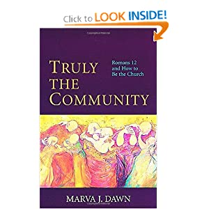 Truly the Community: Romans 12 and How to Be the Church Marva J. Dawn
