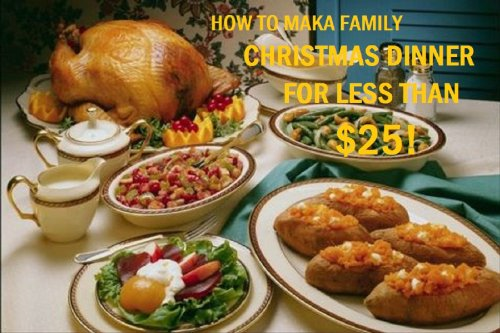 how to make a family christmas dinner for under 25 by ford lee - What To Make For Christmas Dinner